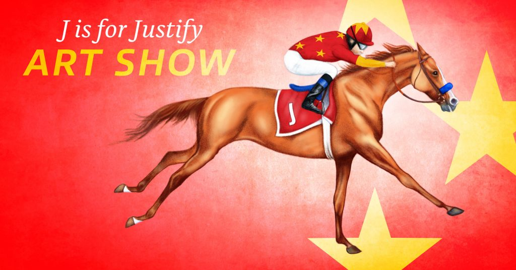 J is for Justify art show